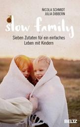 Slow Family: Sieben Zutaten für ein einfaches Leben mit Kindern - 1
