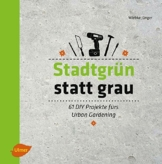 Stadtgrün statt grau: 61 DIY-Projekte fürs Urban Gardening - 1