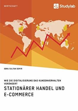 Stationärer Handel und E-Commerce. Wie die Digitalisierung das Kundenverhalten verändert - 1