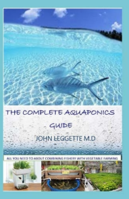 THE COMPLETE AQUAPONICS GUIDE: All you need to know about combining fishery with vegetable farming - 1
