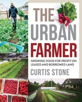 The Urban Farmer: Growing Food for Profit on Leased and Borrowed Land - 1