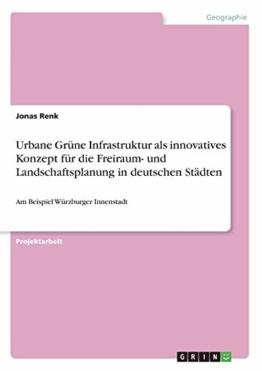 Urbane Grüne Infrastruktur als innovatives Konzept für die Freiraum- und Landschaftsplanung in deutschen Städten: Am Beispiel Würzburger Innenstadt - 1