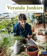 Veranda Junkies: Urban Gardening auf Balkon und Terrasse - 1