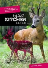 Wild Kitchen Project: Rezepte und Erfahrungen für Liebhaber von Wild, BBQ und Outdoorküche - 1
