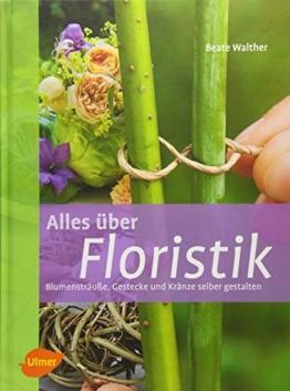Alles über Floristik: Blumensträuße, Gestecke und Kränze selber binden
