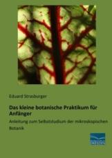 Das kleine botanische Praktikum fuer Anfaenger: Anleitung zum Selbststudium der mikroskopischen Botanik