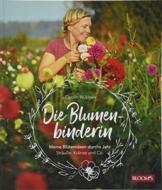 Die Blumenbinderin: Meine Blütenideen durchs Jahr - Sträuße, Kränze und Co.