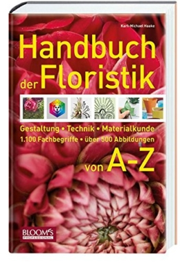 Handbuch der Floristik: Gestaltung, Technik, Materialkunde - 1.100 Fachbegriffe - über 500 Abbildungen