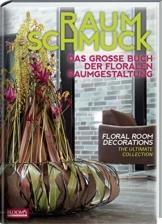 Raumschmuck: Das große Buch der floralen Raumgestaltung