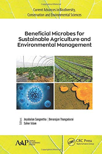Beneficial Microbes for Sustainable Agriculture and Environmental Management (Current Advances in Biodiversity, Conservation, and Environmental Sciences)
