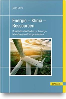 Energie – Klima – Ressourcen: Quantitative Methoden zur Lösungsbewertung von Energiesystemen