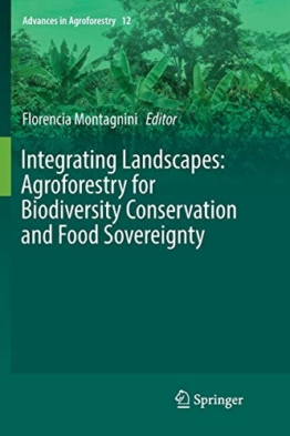 Integrating Landscapes: Agroforestry for Biodiversity Conservation and Food Sovereignty (Advances in Agroforestry (12), Band 12)