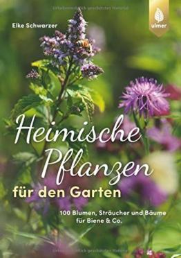 Heimische Pflanzen für den Garten: 100 Blumen, Sträucher und Bäume für Biene & Co