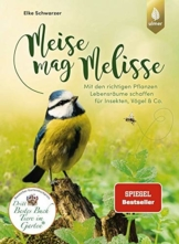 Meise mag Melisse: Mit den richtigen Pflanzen Lebensräume schaffen für Insekten, Vögel & Co