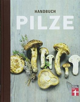 Handbuch Pilze: Speisepilze und ihre Doppelgänger - Klare Einordnung durch Tableau- und Detailfotos - Für Anfänger und Pilzsammler: Was Pilzsammler wissen müssen