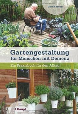 Gartengestaltung für Menschen mit Demenz: Ein Praxisbuch für den Alltag