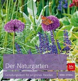 Der Naturgarten: Gestaltungsideen für ein grünes Paradies