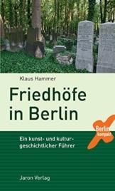 Friedhöfe in Berlin: Ein kunst- und kulturgeschichtlicher Führer (Berlin Kompakt)