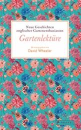 Gartenlektüre: Neue Geschichten englischer Gartenenthusiasten - Gartenlektüre Band II