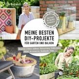 Meine besten DIY-Projekte für Garten und Balkon: Draußen schöner wohnen: Beleuchtung, Sichtschutz, Möbel, Accessoires, Hochbeete, Deko