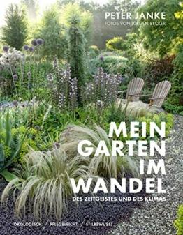 Peter Janke: Mein Garten im Wandel des Zeitgeistes und des Klimas: Ökologisch, pflegeleicht, stilbewusst