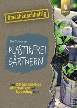 Plastikfrei gärtnern: Über 150 nachhaltige Alternativen und Upcycling-Ideen. #machsnachhaltig