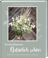 Trockenblumen: Natürlich schön: 40 Dekoideen mit selbst getrockneten Blumen von Bäuerinnen
