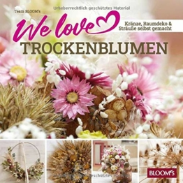 We love Trockenblumen: Kränze, Raumdeko und Sträuße selbstgemacht