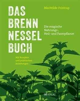 Das Brennnessel-Buch: Die magische Nahrungs-, Heil- und Faserpflanze. Mit Rezepten und praktischen Anleitungen