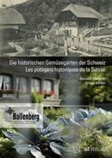 Die historischen Gemüsegärten der Schweiz Les potagers historiques de la Suisse: Von den Rüben der Walser, den Pastinaken der Taglöhner und den Artischocken der Hugenotten