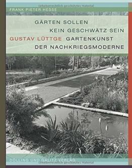 »Gärten sollen kein Geschwätz sein«: Gustav Lüttge - Gartenkunst der Nachkriegsmoderne (Schriftenreihe des Hamburgischen Architekturarchivs, Bd. 40)
