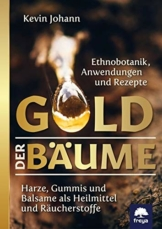 Gold der Bäume: Harze, Gummis und Balsame als Heilmittel und Räucherstoffe