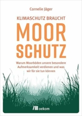 Klimaschutz braucht Moorschutz: Warum Moorböden unsere besondere Aufmerksamkeit verdienen und was wir für sie tun können