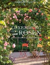 Luxemburg - Land der Rosen: Schätze von gestern für Gärten von heute
