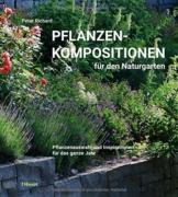 Pflanzenkompositionen für den Naturgarten: Pflanzenauswahl und Inspirationen für das ganze Jahr