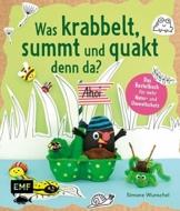 Was krabbelt, summt und quakt denn da?: Das Bastelbuch mit Kreativprojekten, Spielideen und Tipps für Natur- und Umweltschutz