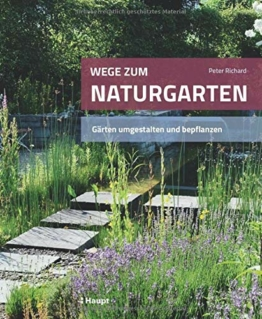 Wege zum Naturgarten: Gärten umgestalten und bepflanzen