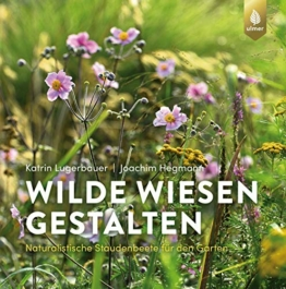 Wilde Wiesen gestalten: Naturalistische Staudenbeete für den Garten