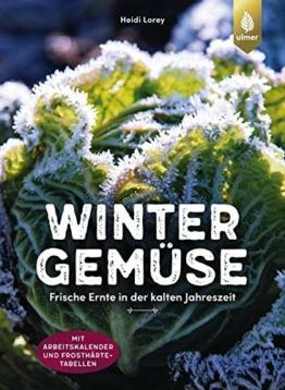 Wintergemüse: Frische Ernte in der kalten Jahreszeit. Mit Arbeitskalender und Frosthärte-Tabelle