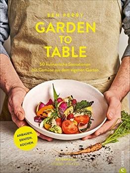 Garden to Table. 50 kulinarische Sensationen mit Gemüse aus dem eigenen Garten. Anbauen. Ernten. Kochen.