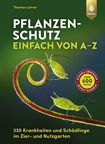 Pflanzenschutz einfach von A bis Z: 330 Krankheiten und Schädlinge im Zier- und Nutzgarten. Über 600 Fotos: schnell erkennen, gezielt handeln