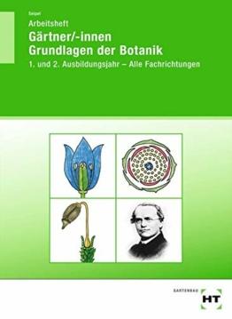 Arbeitsheft Gärtner/-innen Grundlagen der Botanik: 1. und 2. Ausbildungsjahr - Alle Fachrichtungen