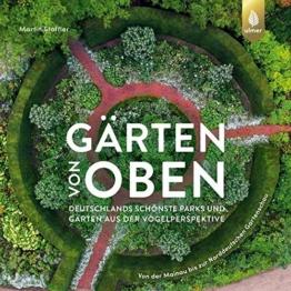 Gärten von oben: Deutschlands schönste Parks und Gärten aus der Vogelperspektive. Von der Mainau bis zur Norddeutschen Gartenschau - Drohnenfotografie