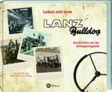 Leben mit dem Lanz Bulldog: Geschichten von der Schlepperlegende. Ein Buch für Traktor-Fans: Erinnerungen und Anekdoten. Mit vielen historischen Fotos & Bildern vom Bulldog-Ackerschlepper im Einsatz.