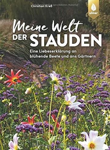 Meine Welt der Stauden: Staudenbeete anlegen, pflegen und verändern. Eine Liebeserklärung an blühende Beete und ans Gärtnern