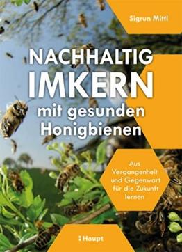Nachhaltig Imkern mit gesunden Honigbienen: Aus Vergangenheit und Gegenwart für die Zukunft lernen