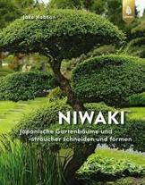 Niwaki: Japanische Gartenbäume und -sträucher schneiden und formen