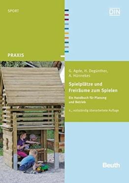 Spielplätze und Freiräume zum Spielen: Ein Handbuch für Planung und Betrieb (Beuth Praxis)